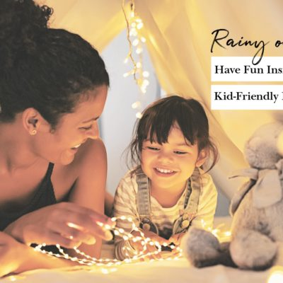 Rainy outside? Have Fun Inside With These Kid-Friendly Ideas!