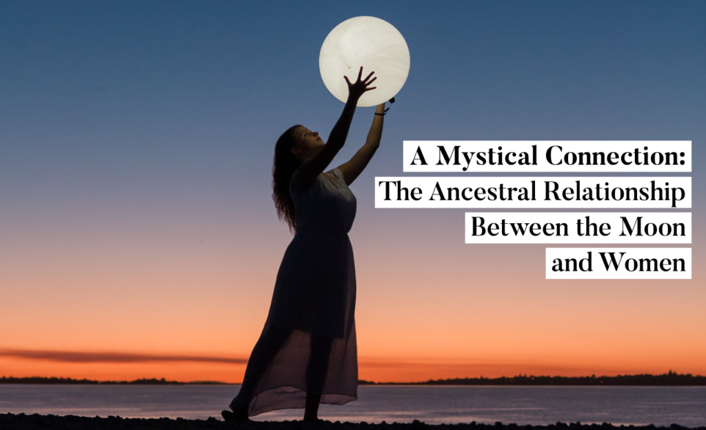 The ancestral relationship between the Moon and Women